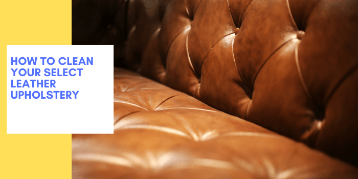 How To Clean Your Select Leather Upholstery